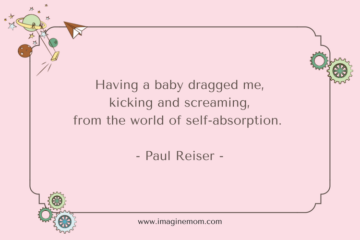 having a baby dragged me, kicking and screaming, from the world of