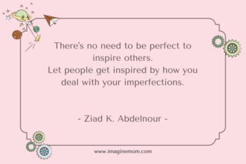 ther's no need to be perfect to inspire others. let people get