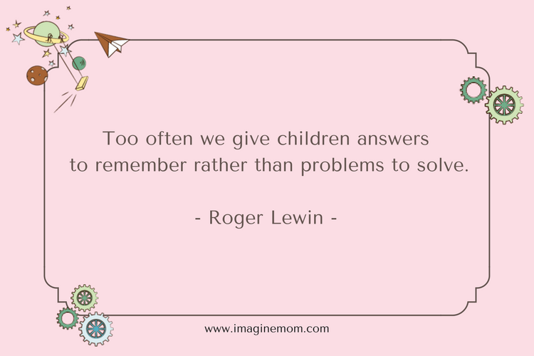 too often we give children answers to remember rather thn